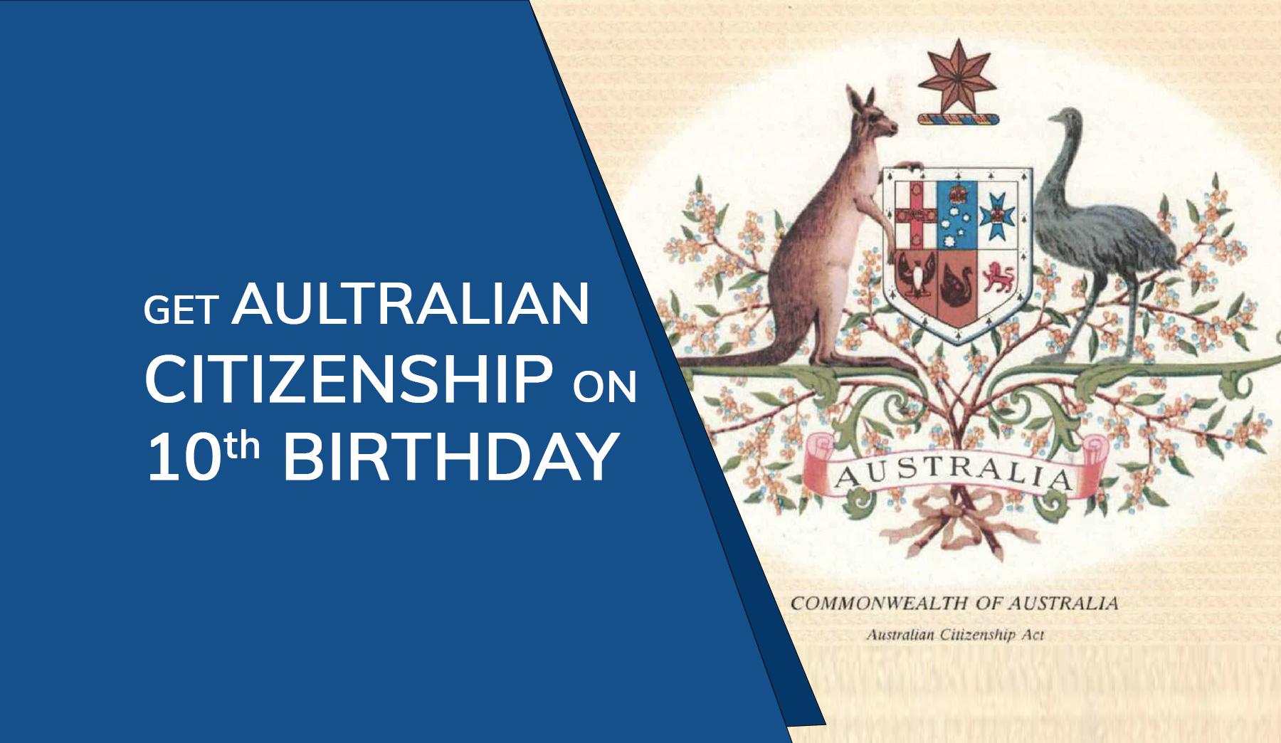 Acquire Australian Citizenship on 10th Birthday in Australia